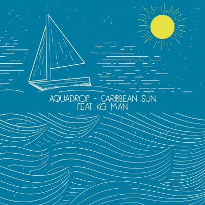 Aquadrop - Caribbean Sun feat. KG Man - Official Artwork