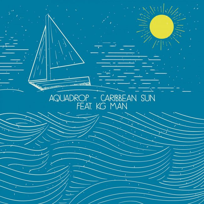 Aquadrop - Caribbean Sun feat. KG Man - Official Artwork